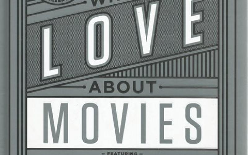Front cover of What I Love About Movies by Little White Lies